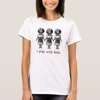 I Play With Dolls (But I'm a Goth) T-Shirt