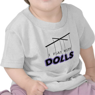 I PLAY WITH DOLLS T-SHIRTS