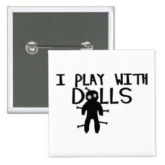 I Play With Dolls Voodoo Pinback Buttons