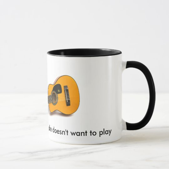 I play with my guitar when she doesn't ... mug