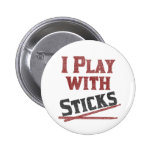 I Play with Sticks Pins