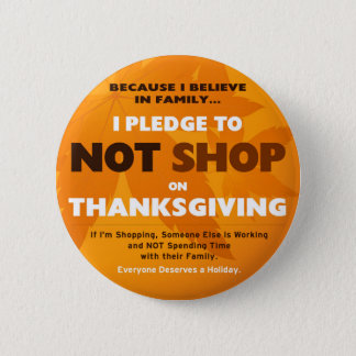 I Pledge to NOT SHOP on Thanksgiving Button