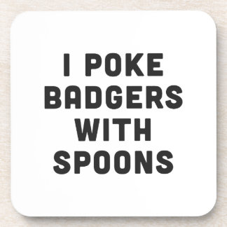 I poke badgers with spoons beverage coaster