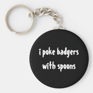 i poke badgers with spoons keychain