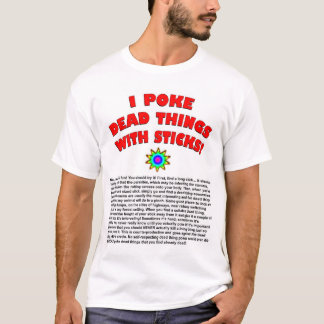 I Poke Death Things With Sticks. T-Shirt