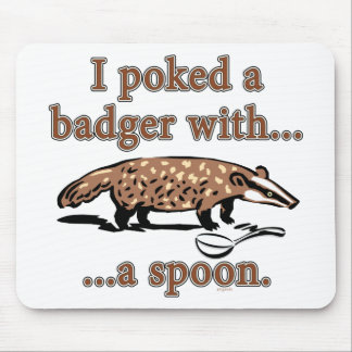 I poked a badger with a spoon mouse pad