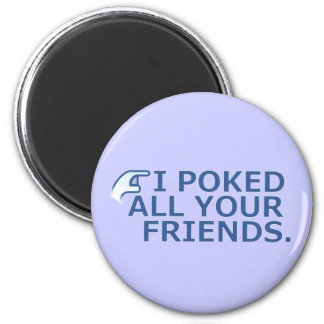 I Poked Your Friend 2 Inch Round Magnet