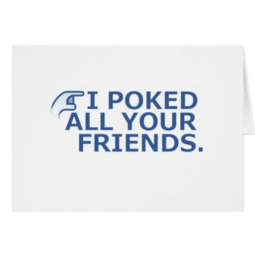 I Poked Your Friend Cards