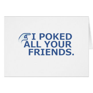 I Poked Your Friend Greeting Card