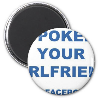 I Poked your Girlfriend Magnet
