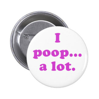 I Poop A Lot Pinback Button