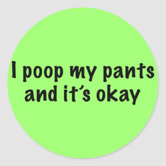 I Poop My Pants Classic Round Sticker