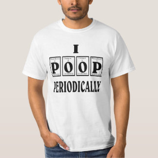 I poop periodically. t-shirt