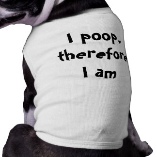 I poop, therefore I am Pet Tee