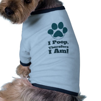 I Poop Therefore I am Funny Dog Quotes Doggie T Shirt