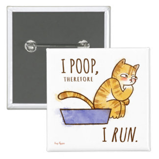 I Poop, Therefore I Run Cartoon Cat Humor Button