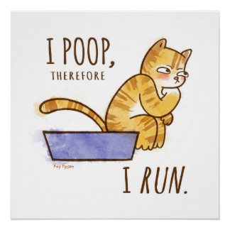 I Poop, Therefore I Run Cartoon Cat Humor Poster