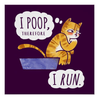 I Poop, Therefore I Run Cartoon Cat Humor Perfect Poster