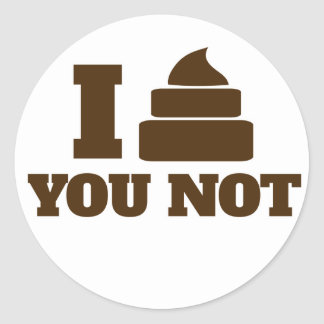 I poop you not classic round sticker