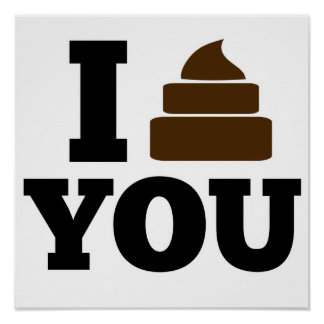 I Poop You Posters