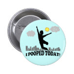 I Pooped Today 2 Inch Round Button