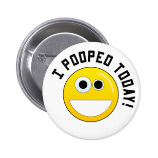 I Pooped Today! Pinback Button