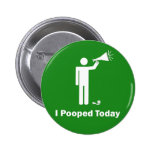 I Pooped Today Button Pin