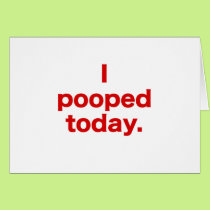 I Pooped Today. Card