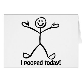 I Pooped Today Card