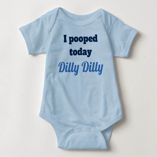 996cb5a6a2 I pooped today Dilly Dilly Baby shirt | Zazzle.com