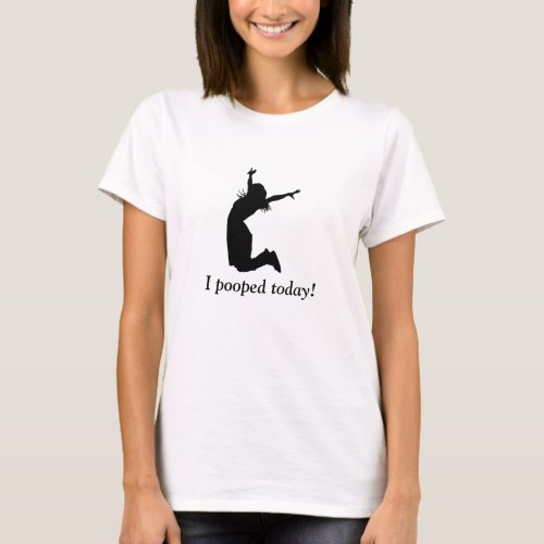 I POOPED TODAY Funny humorous t_shirt for her poo