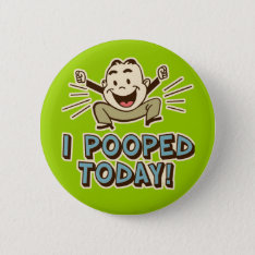 I Pooped Today Funny Toilet Humor Button at Zazzle