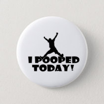 I POOPED TODAY Humorous Funny Joke Gift Present Button