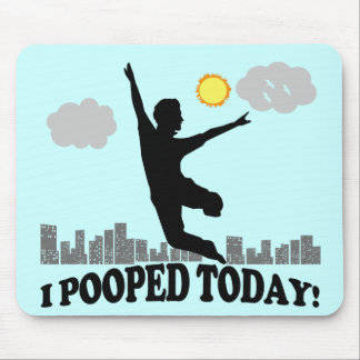 I Pooped Today Mousepads