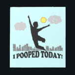 "I Pooped Today Notepad<br><div class=""desc"">I Pooped Today. Funny t-shirts,  mugs and gifts for the unconstipated.</div>"