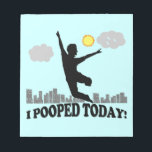 """I Pooped Today Notepad<br><div class=""""desc"""">I Pooped Today. Funny t-shirts,  mugs and gifts for the unconstipated.</div>"""