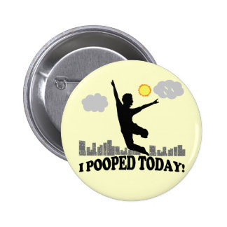 I Pooped Today Pinback Button