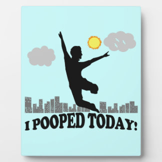 I Pooped Today Plaque