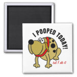 I Pooped Today Refrigerator Magnets