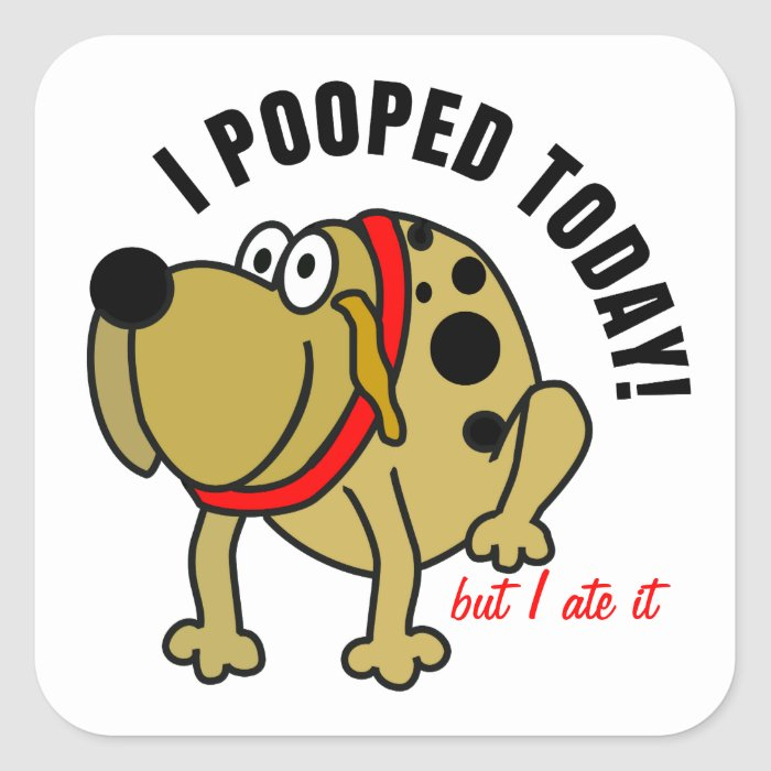 I Pooped Today Square Sticker