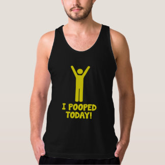 I Pooped Today! Tank Top