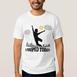 I Pooped Today Tee Shirt
