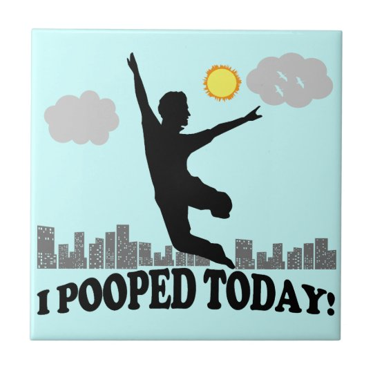 I Pooped Today Tile