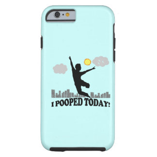 I Pooped Today Tough iPhone 6 Case