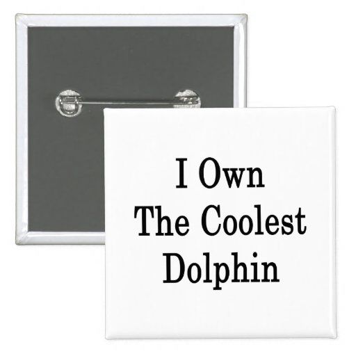 I poseer el delfín más fresco pin cuadrada 5 cm
