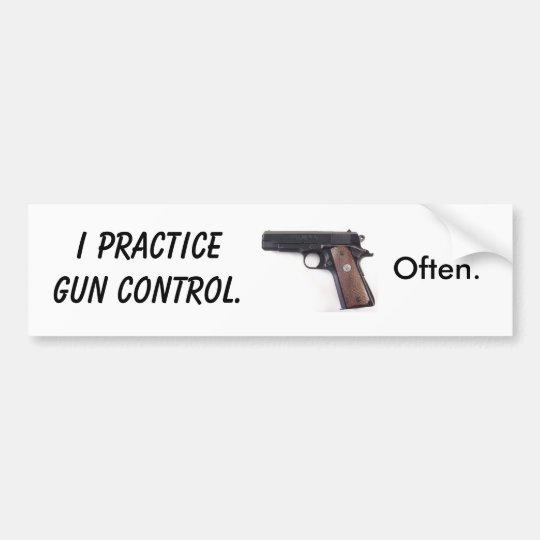 I practice gun control. Often. Bumper Sticker