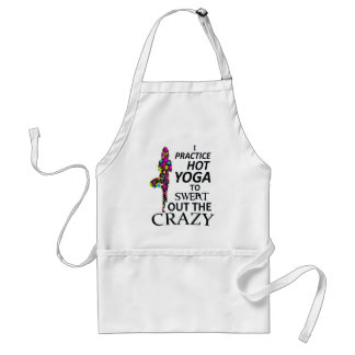 I practice Hot Yoga to sweat out the Crazy Adult Apron