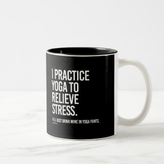 I practice yoga to relieve stress -   Yoga Fitness Two-Tone Coffee Mug
