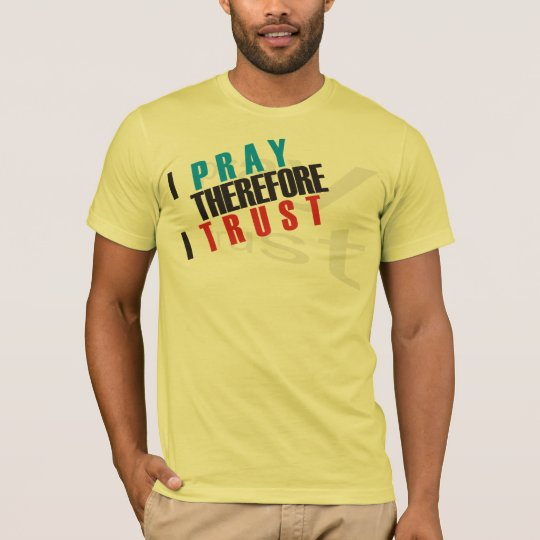 I pray therefore I trust shirts
