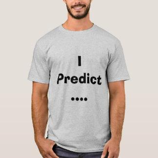 I Predict.... T-Shirt